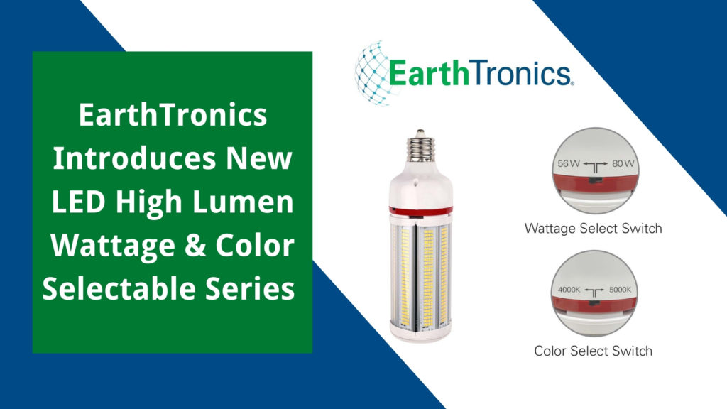 EarthTronics Introduces New LED High Lumen Wattage & Color Selectable Series